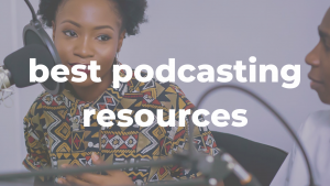 20+ Best Podcast Software, Tools, and Resources